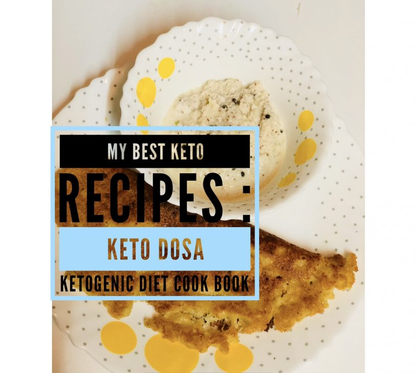 My Top 10 Ketogenic Diet Recipes: How to make Keto Dosa